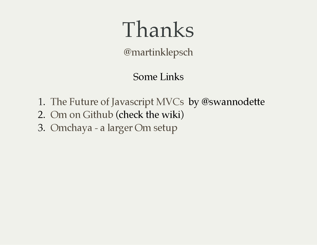 Thanks @martinklepsch Some Links 1. by @swannod...