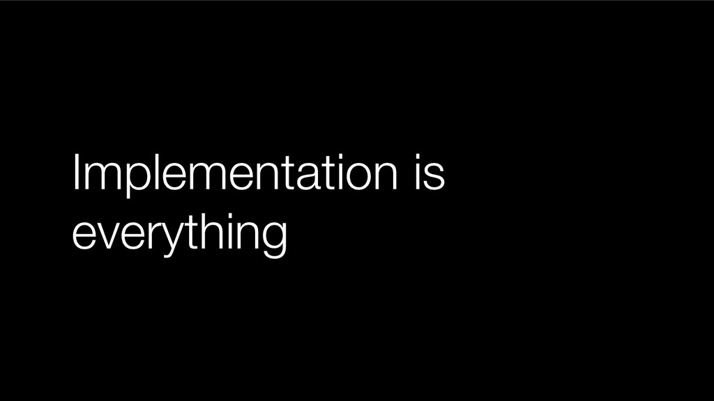 Implementation is everything