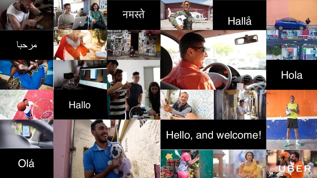 ﺎﺑﺣرﻣ नमस्ते Hello, and welcome! Hallo Olá Hola...