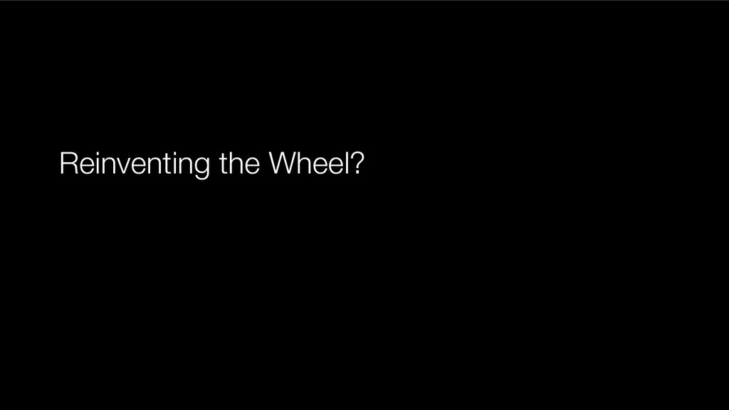 Reinventing the Wheel?