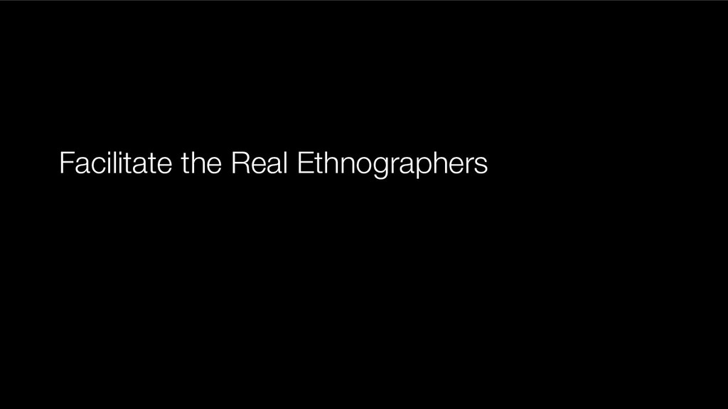 Facilitate the Real Ethnographers
