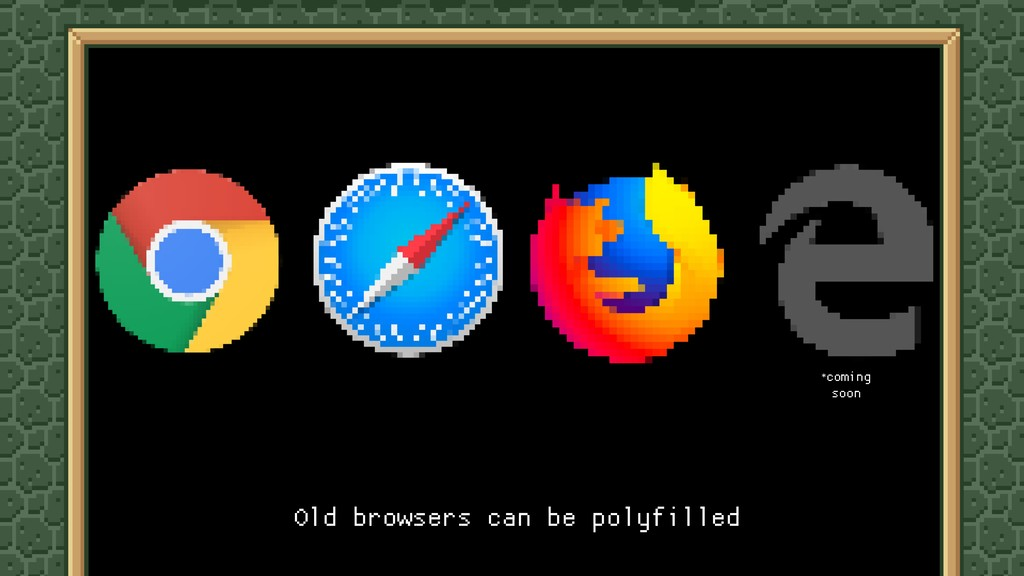 Old browsers can be polyfilled *coming  soon