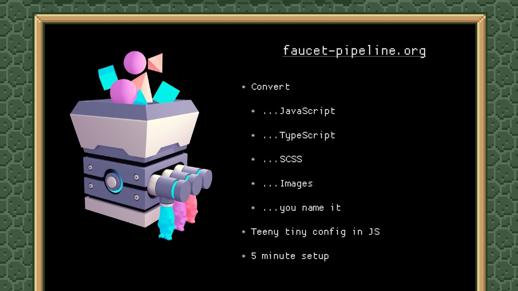 faucet-pipeline.org * Convert  * ...JavaScript ...