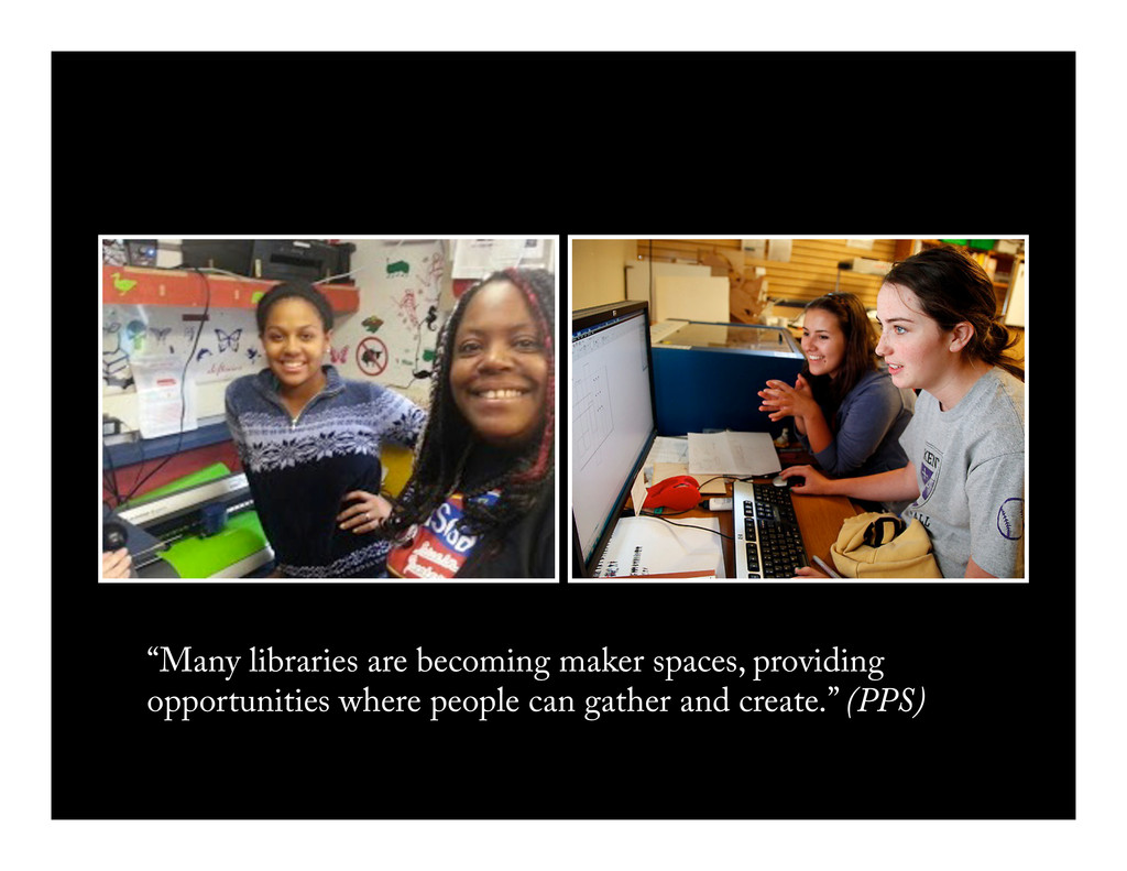 """Many libraries are becoming maker spaces, prov..."