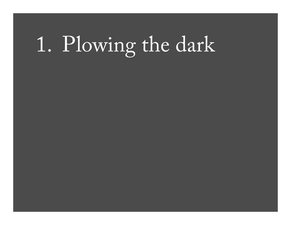 1. Plowing the dark