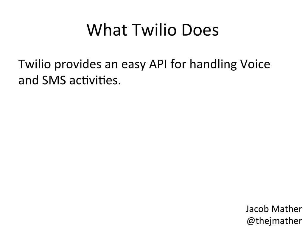What Twilio Does  Twilio provides...