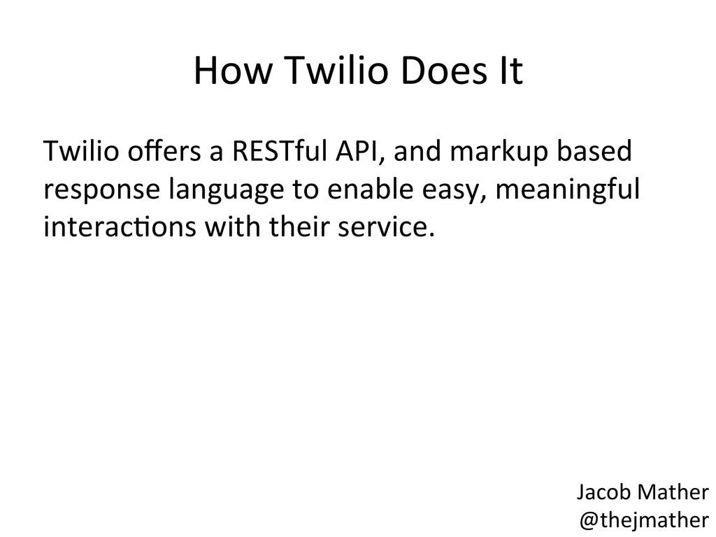 How Twilio Does It  Twilio offers...