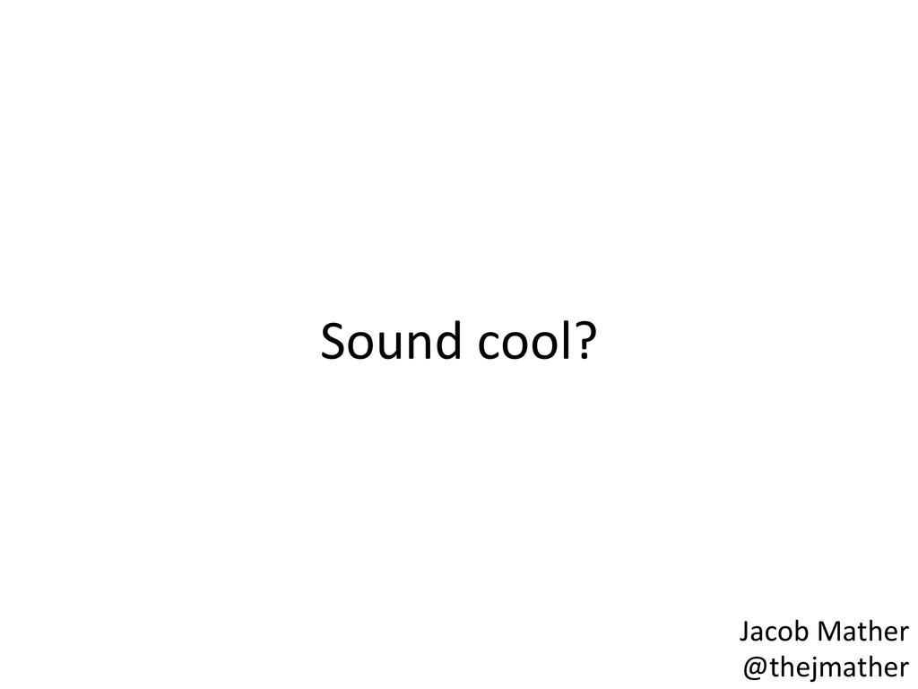 Sound cool?  Jacob Mather  @thejmat...