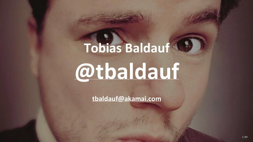 Tobias Baldauf @tbaldauf tbaldauf@akamai.com 2 ...