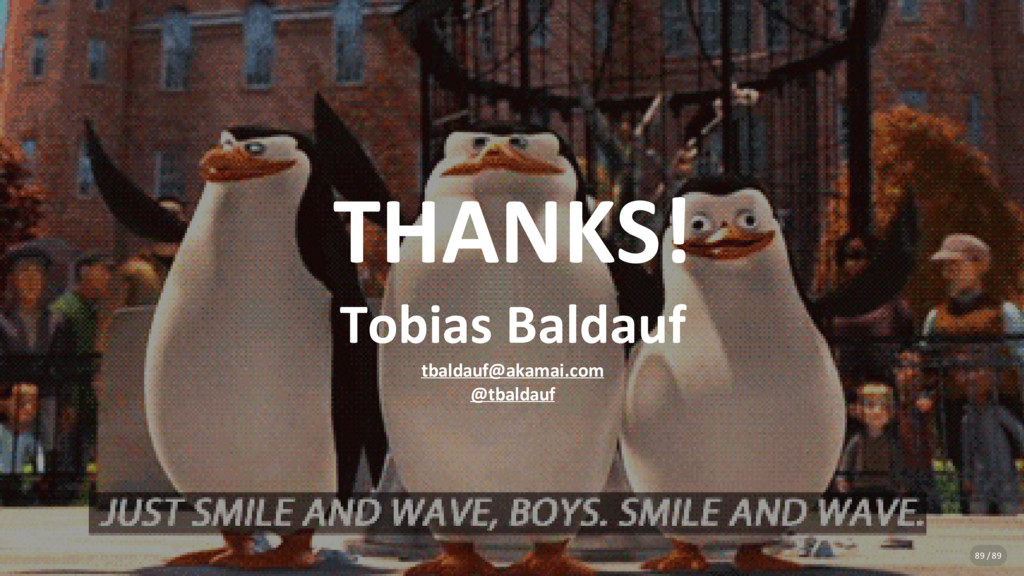 THANKS! Tobias Baldauf tbaldauf@akamai.com @tba...