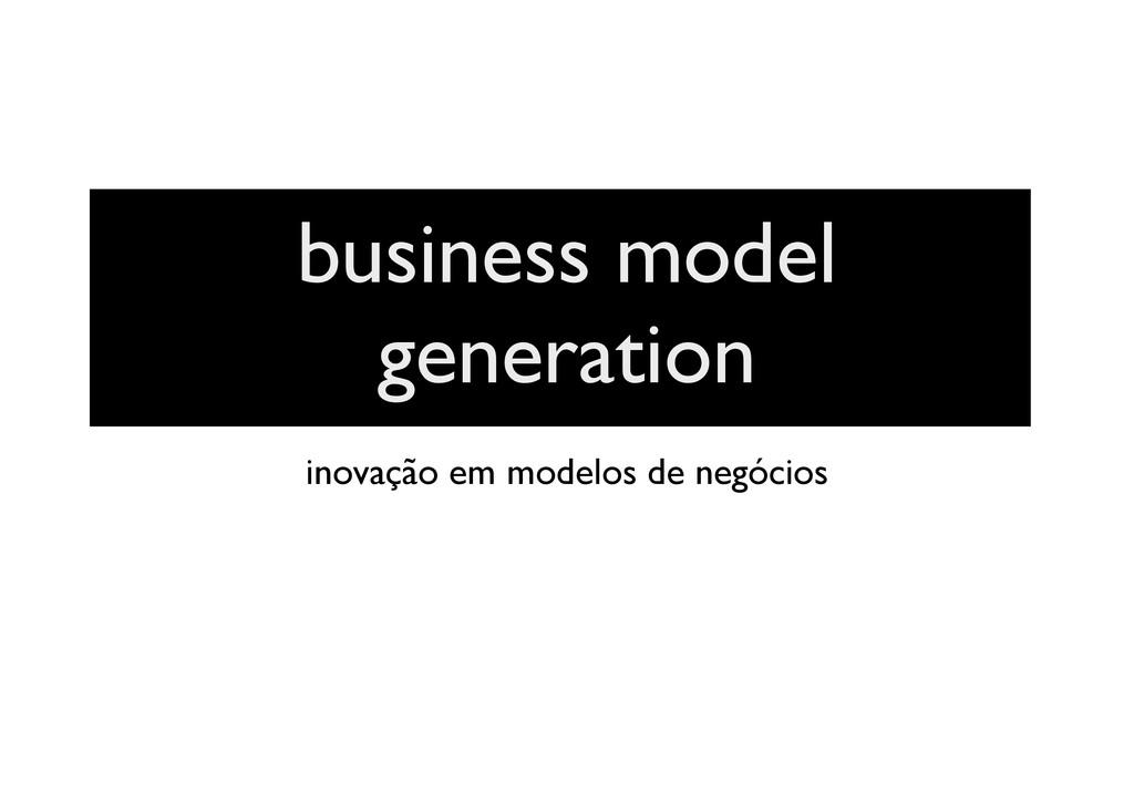 business model generation inovação em modelos d...