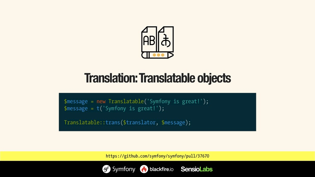 $message = new Translatable('Symfony is great!'...
