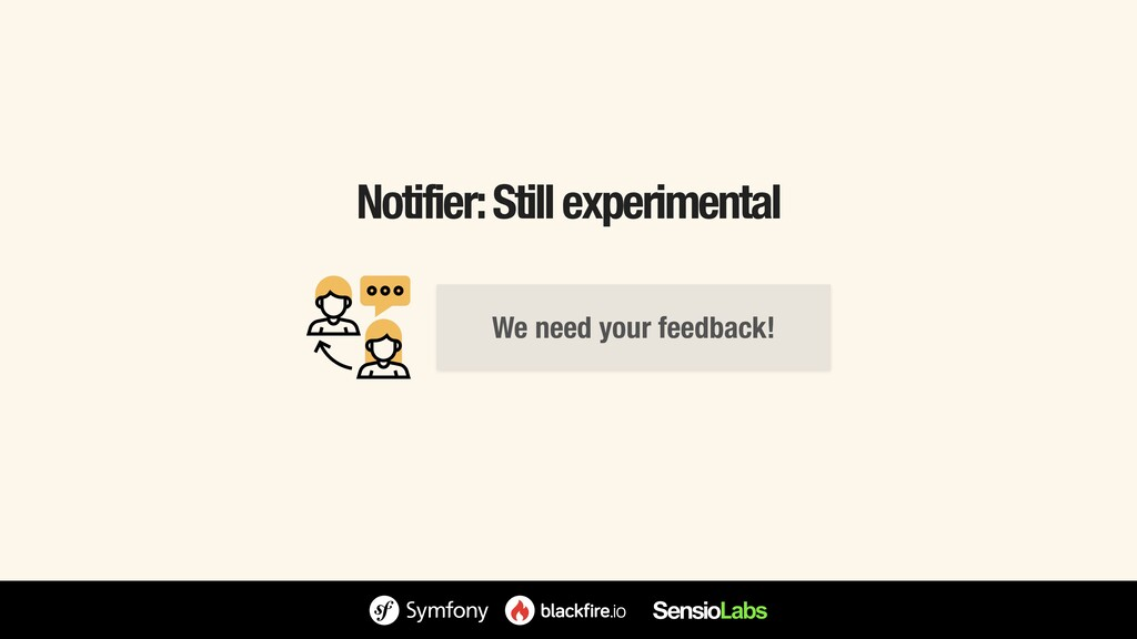 Notifier: Still experimental We need your feedb...