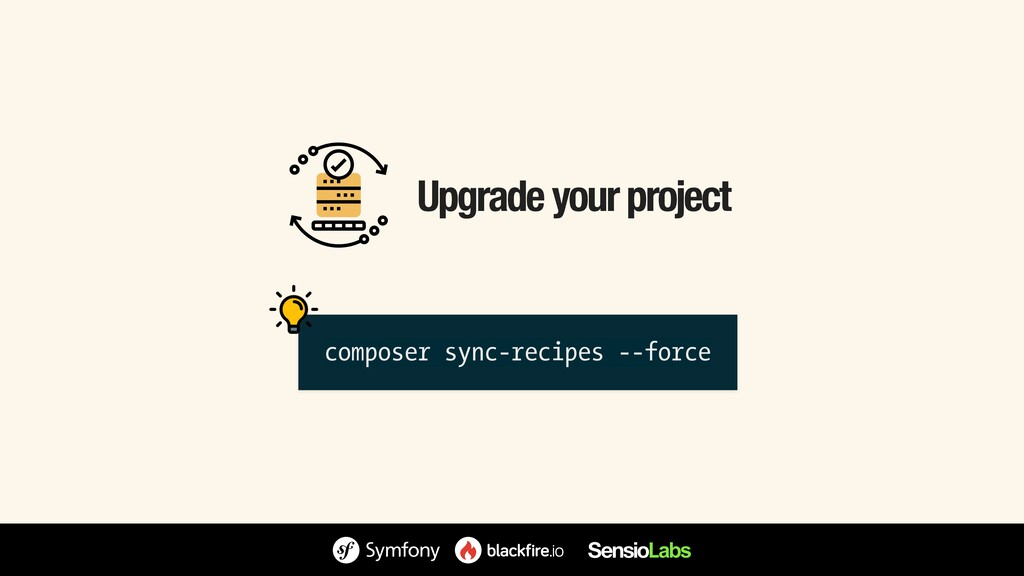 Upgrade your project composer sync-recipes --fo...