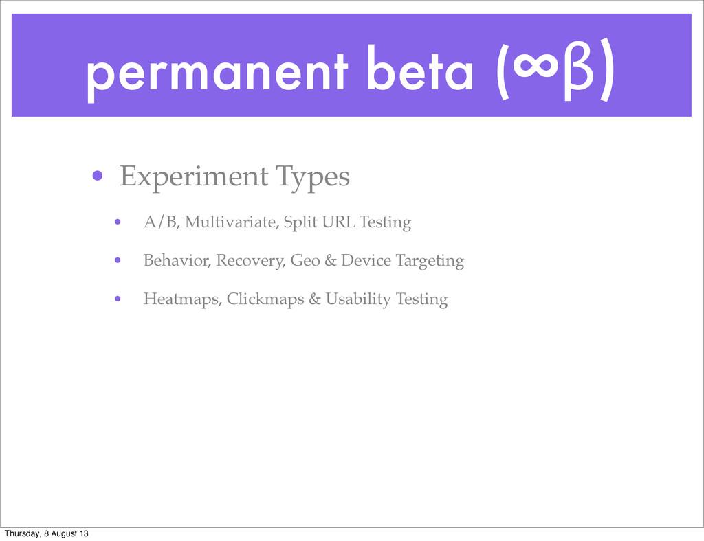 permanent beta (∞β) • Experiment Types • A/B, M...
