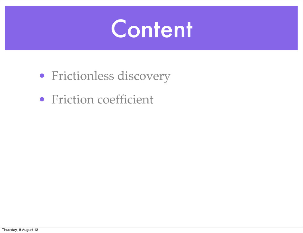 Content • Frictionless discovery • Friction coe...