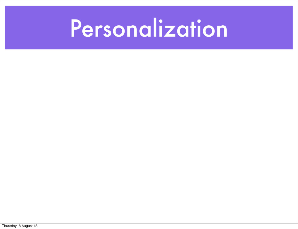 Personalization Thursday, 8 August 13