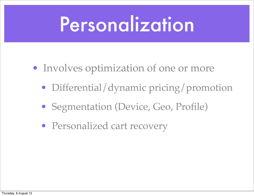 Personalization • Involves optimization of one ...