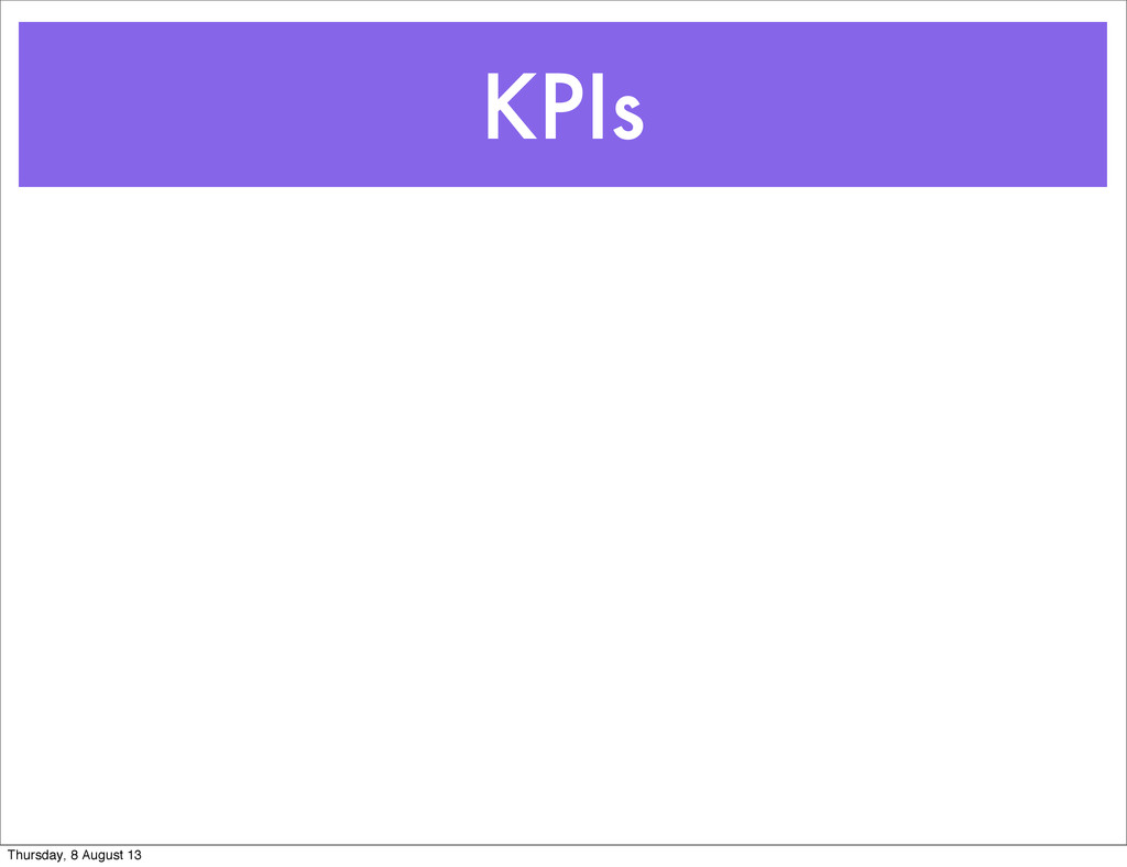 KPIs Thursday, 8 August 13