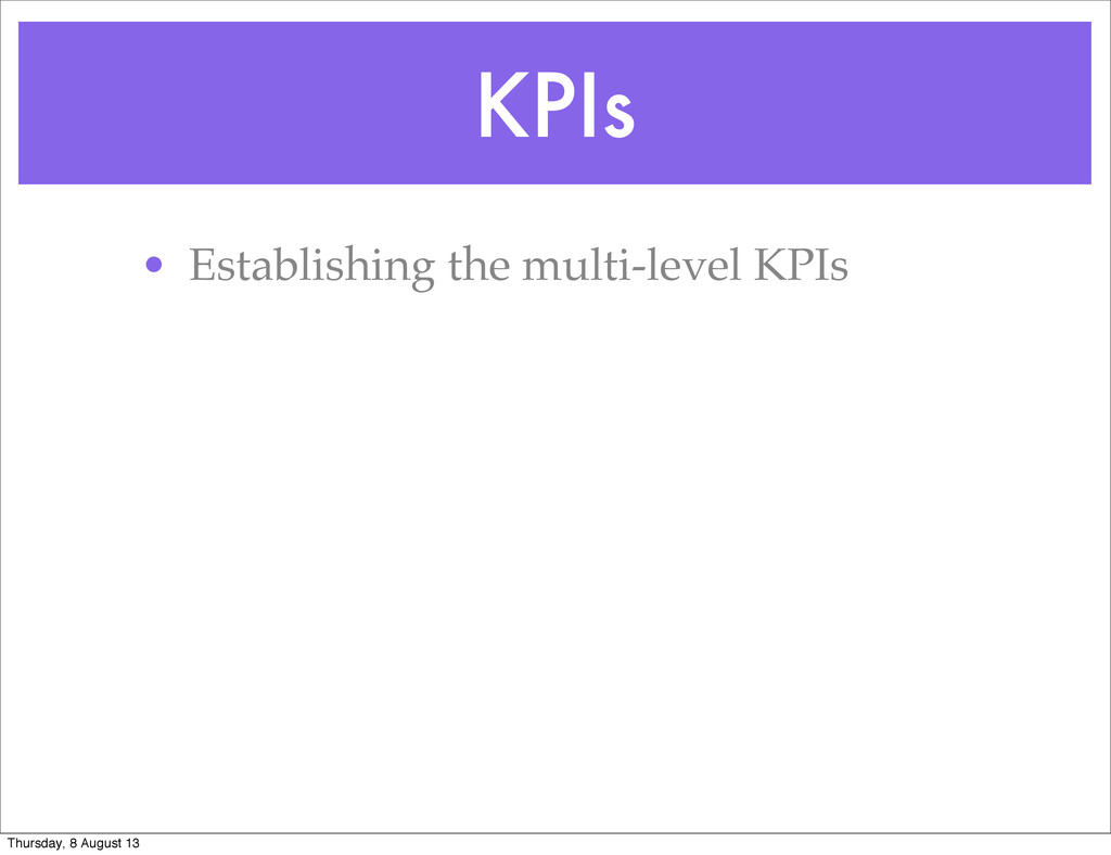 KPIs • Establishing the multi-level KPIs Thursd...