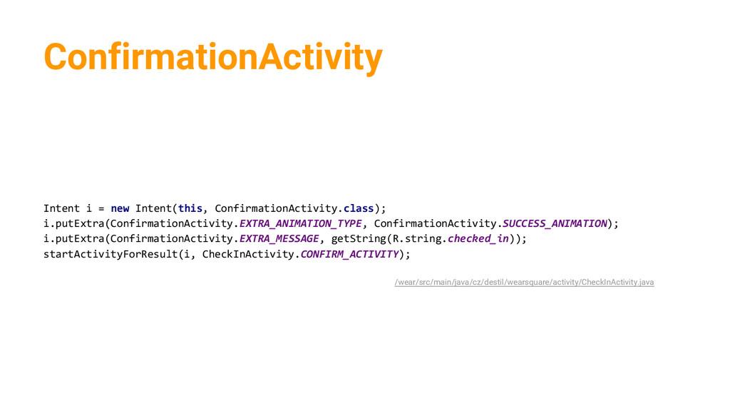 ConfirmationActivity Intent i = new Intent(this...