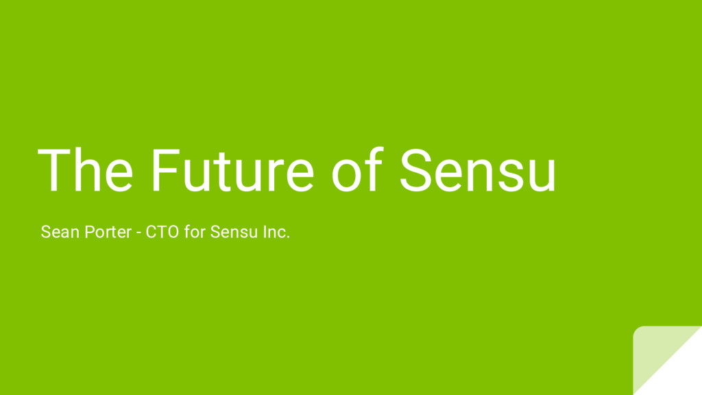 The Future of Sensu Sean Porter - CTO for Sensu...