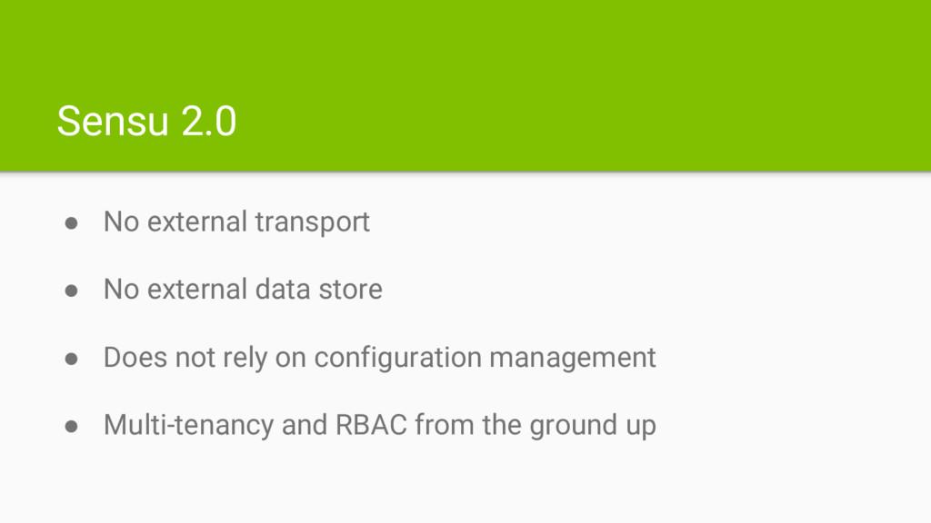 Sensu 2.0 ● No external transport ● No external...