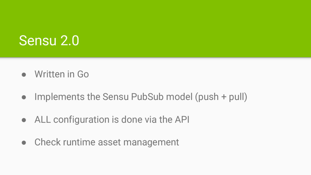 Sensu 2.0 ● Written in Go ● Implements the Sens...