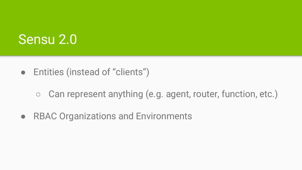 "Sensu 2.0 ● Entities (instead of ""clients"") ○ C..."