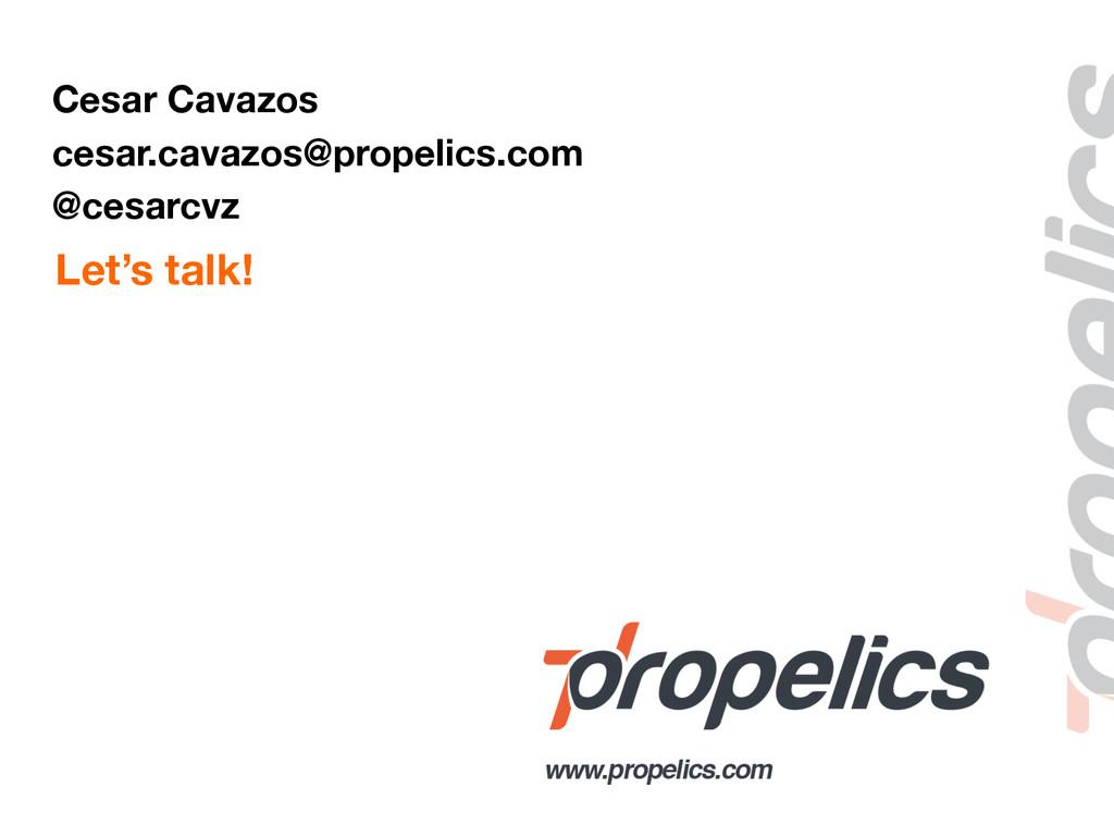 Cesar Cavazos cesar.cavazos@propelics.com @cesa...