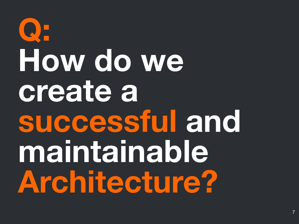 Q: How do we create a successful and maintainab...