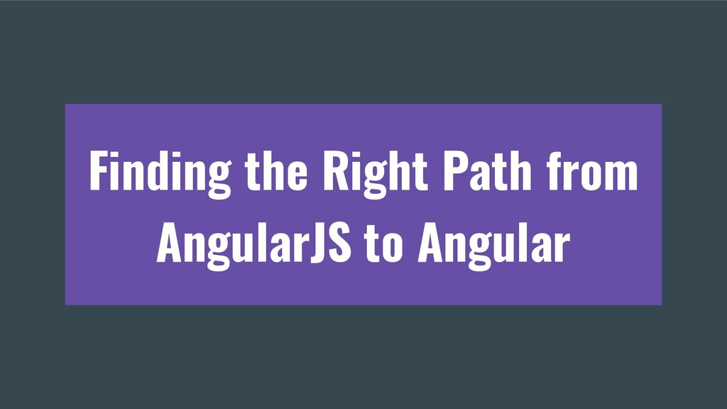 Finding the Right Path from AngularJS to Angular