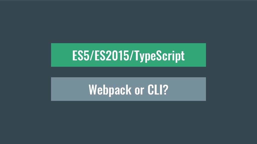 Webpack or CLI? ES5/ES2015/TypeScript