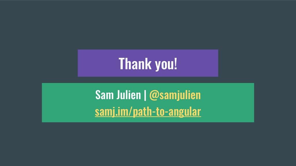 Sam Julien | @samjulien samj.im/path-to-angular...
