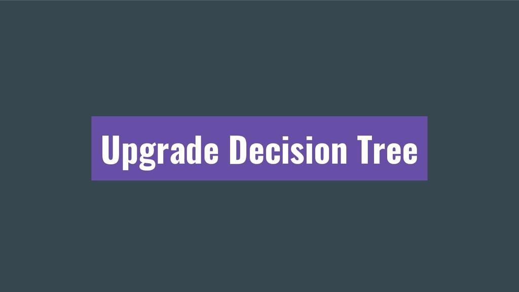 Upgrade Decision Tree