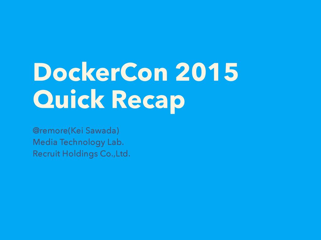 DockerCon 2015 Quick Recap @remore(Kei Sawada) ...