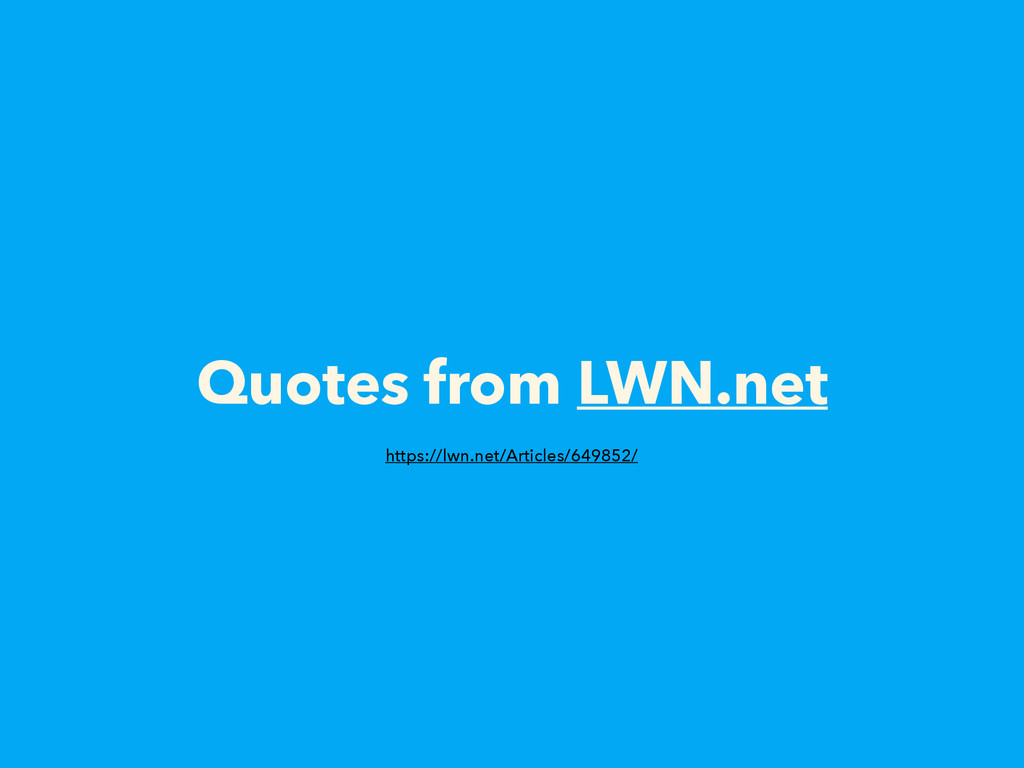 Quotes from LWN.net https://lwn.net/Articles/64...