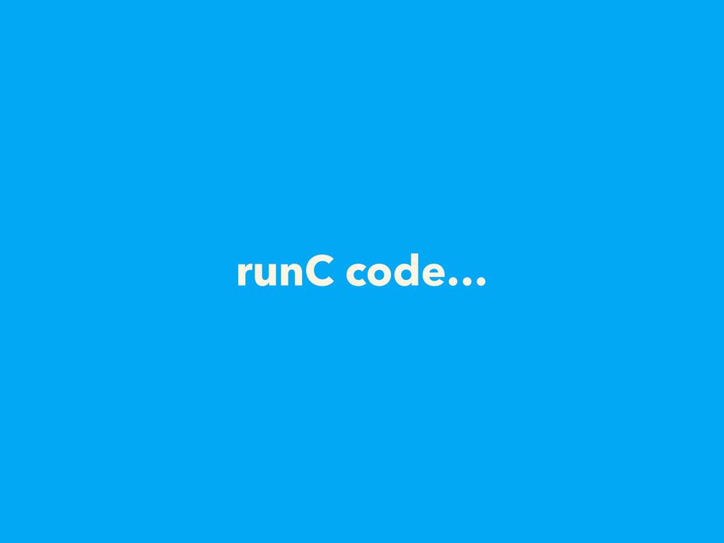 runC code…