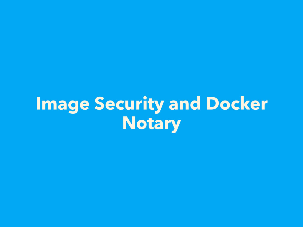 Image Security and Docker Notary