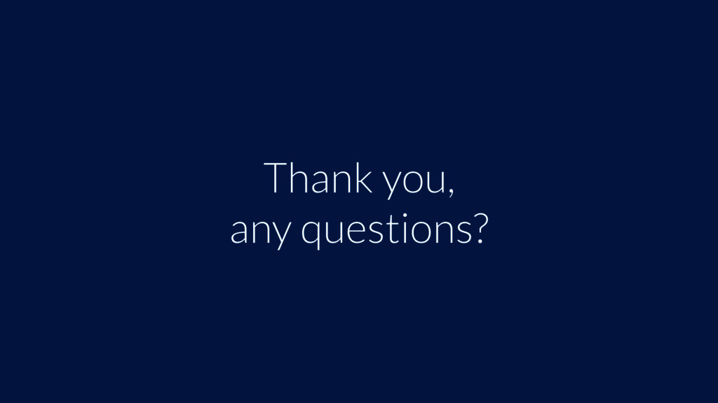 Thank you, any questions?