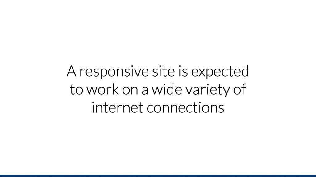A responsive site is expected to work on a wide...