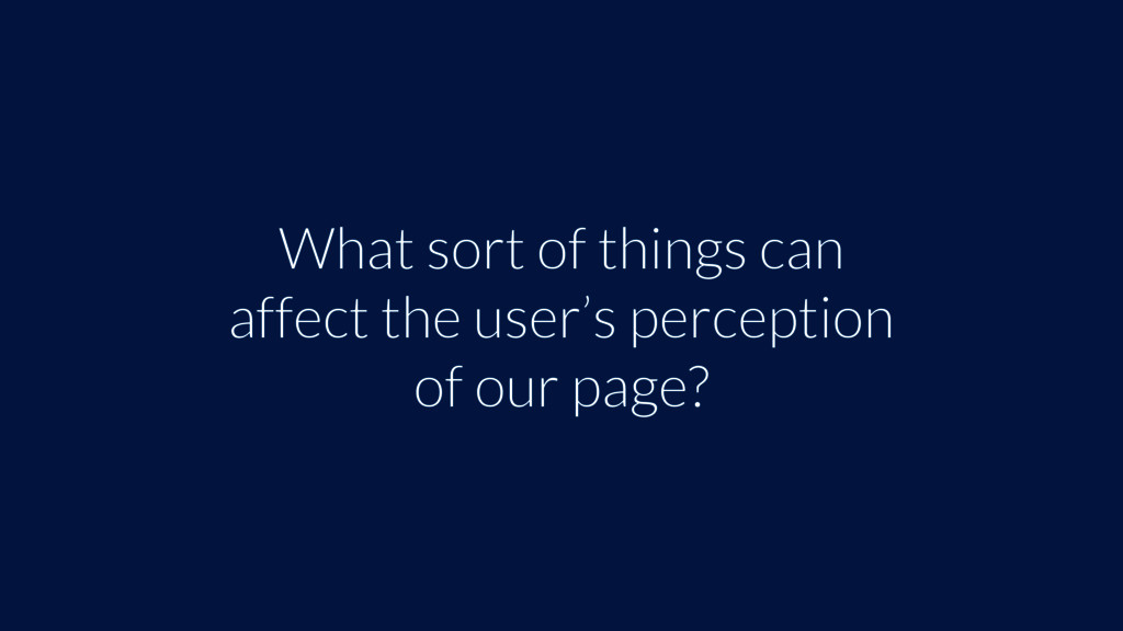 What sort of things can affect the user's perce...