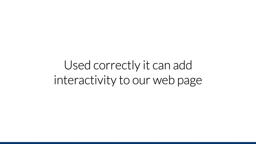 Used correctly it can add interactivity to our ...