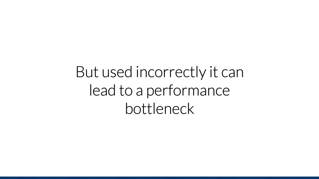 But used incorrectly it can lead to a performan...