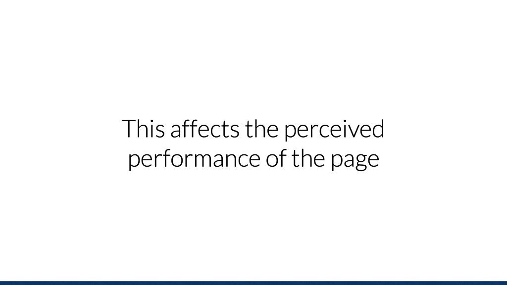 This affects the perceived performance of the p...