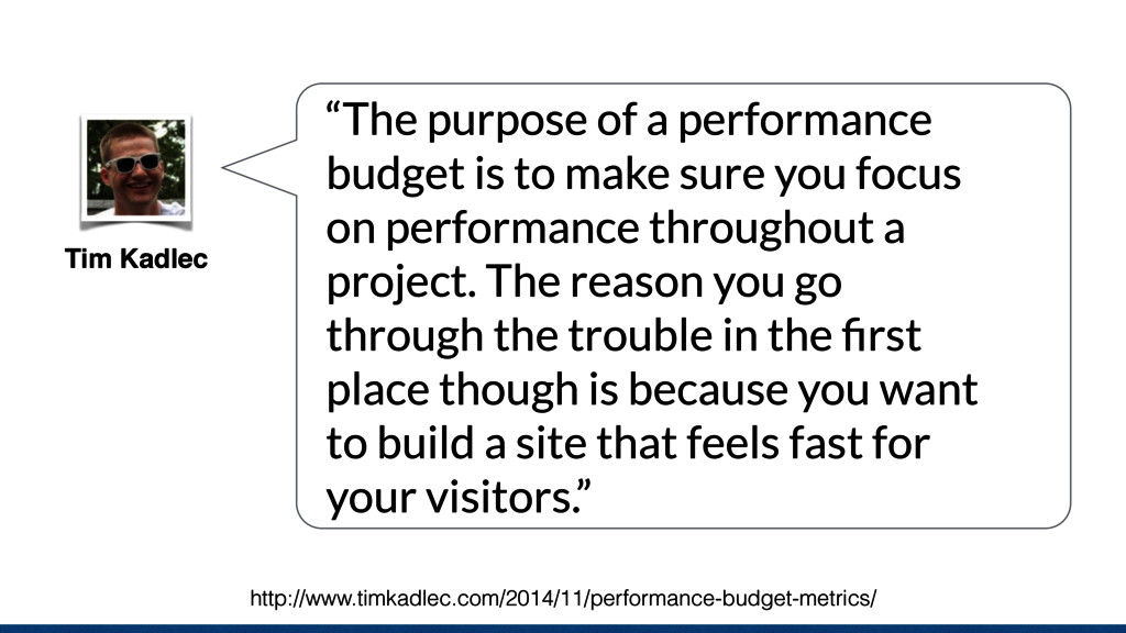 "Tim Kadlec ""The purpose of a performance budget..."