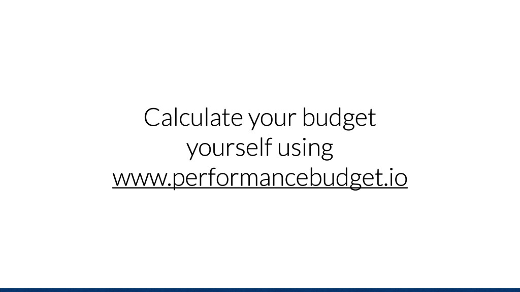Calculate your budget yourself using www.perfor...