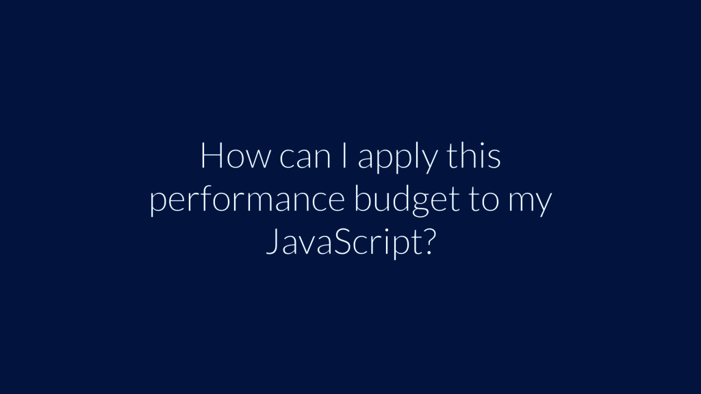 How can I apply this performance budget to my J...