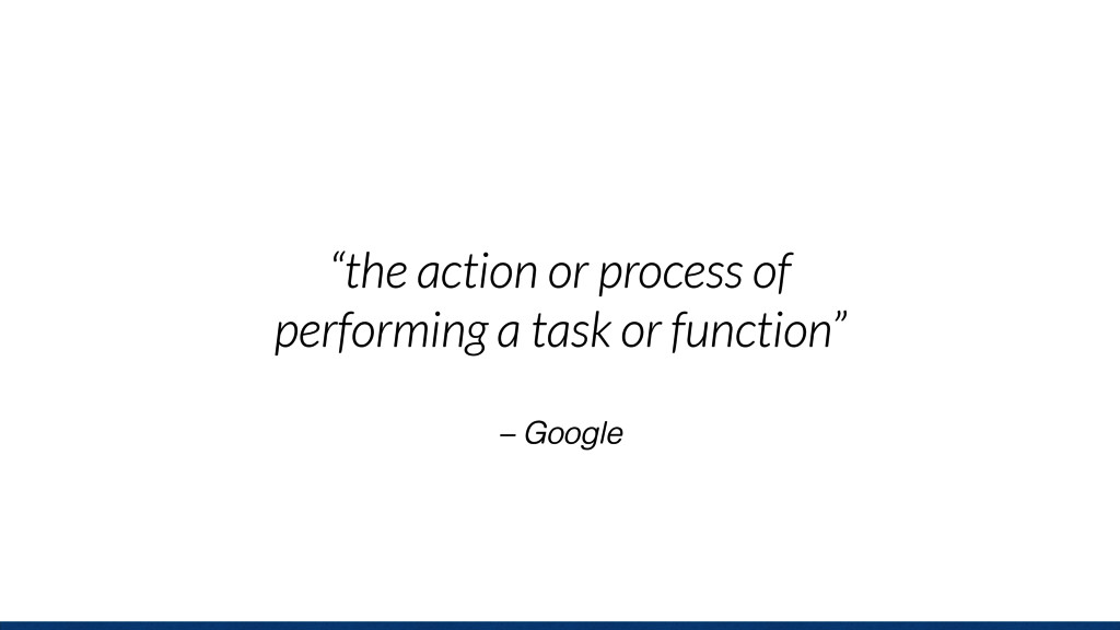 """– Google """"the action or process of performing a..."""