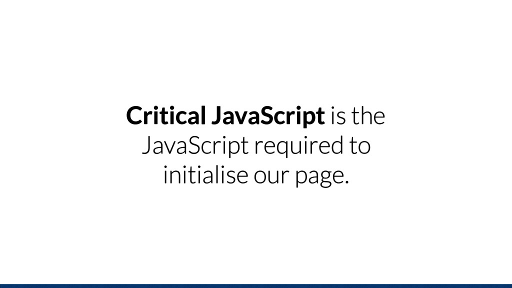 Critical JavaScript is the JavaScript required ...